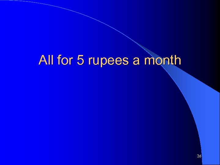 All for 5 rupees a month 26