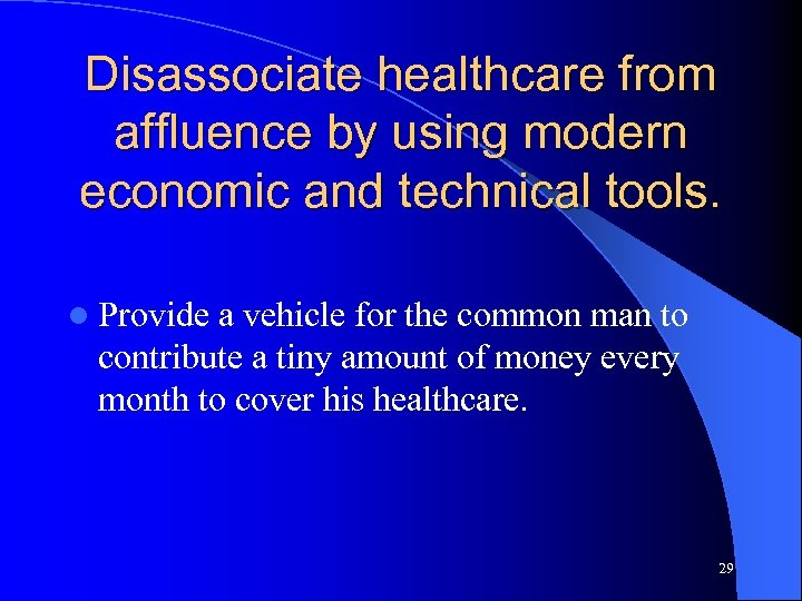 Disassociate healthcare from affluence by using modern economic and technical tools. l Provide a