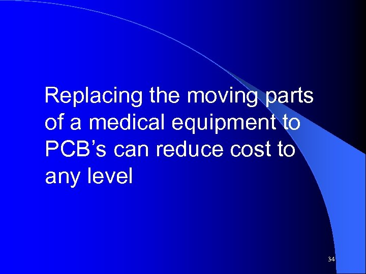 Replacing the moving parts of a medical equipment to PCB's can reduce cost to