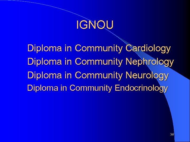 IGNOU Diploma in Community Cardiology Diploma in Community Nephrology Diploma in Community Neurology Diploma