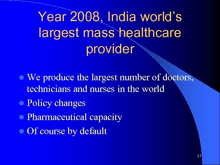 Year 2008, India world's largest mass healthcare provider l We produce the largest number