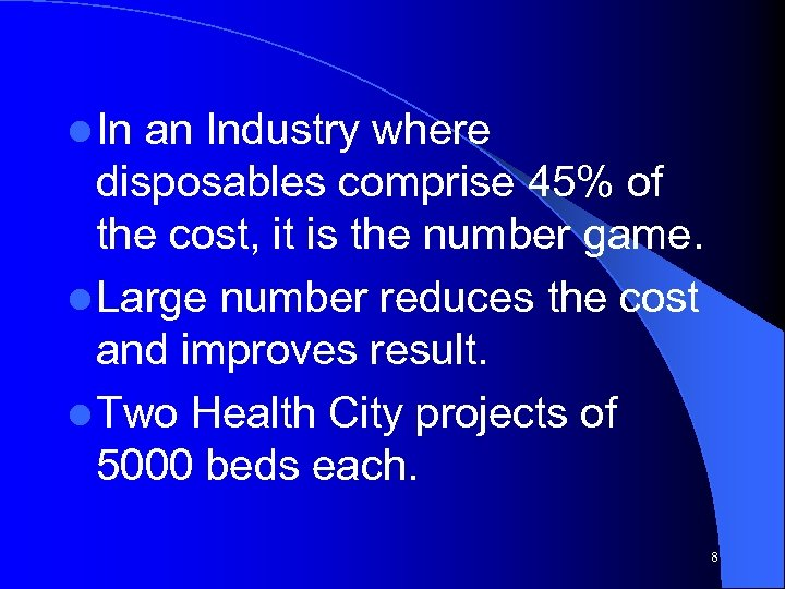 l In an Industry where disposables comprise 45% of the cost, it is the
