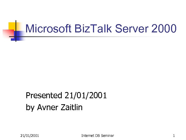 Microsoft Biz. Talk Server 2000 Presented 21/01/2001 by Avner Zaitlin 21/01/2001 Internet DB Seminar
