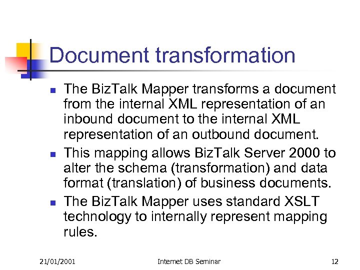 Document transformation n The Biz. Talk Mapper transforms a document from the internal XML