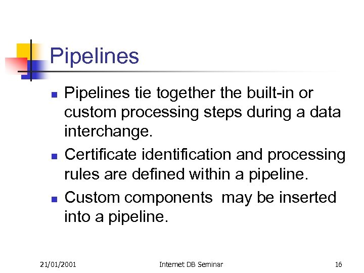 Pipelines n n n Pipelines tie together the built-in or custom processing steps during