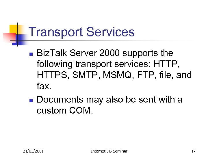 Transport Services n n Biz. Talk Server 2000 supports the following transport services: HTTP,