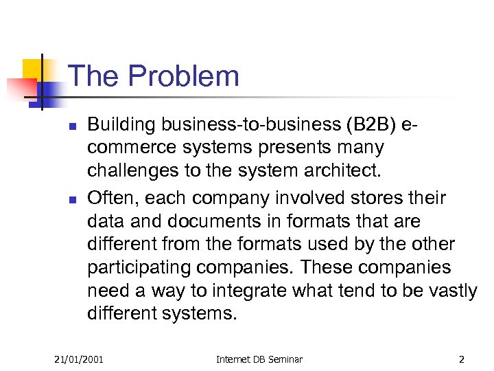 The Problem n n Building business-to-business (B 2 B) ecommerce systems presents many challenges
