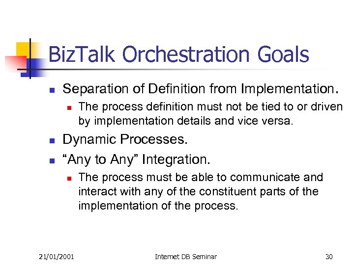Biz. Talk Orchestration Goals n Separation of Definition from Implementation. n n n The