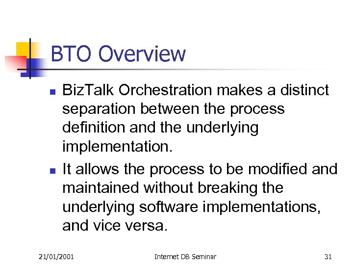 BTO Overview n n Biz. Talk Orchestration makes a distinct separation between the process