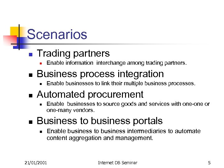 Scenarios n Trading partners n n Business process integration n n Enable businesses to