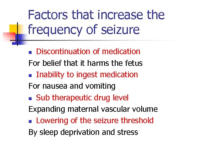 Factors that increase the frequency of seizure Discontinuation of medication For belief that it