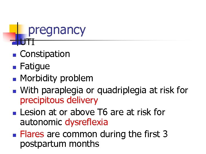 pregnancy n n n n UTI Constipation Fatigue Morbidity problem With paraplegia or quadriplegia