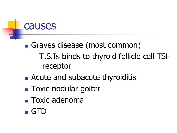causes n n n Graves disease (most common) T. S. Is binds to thyroid