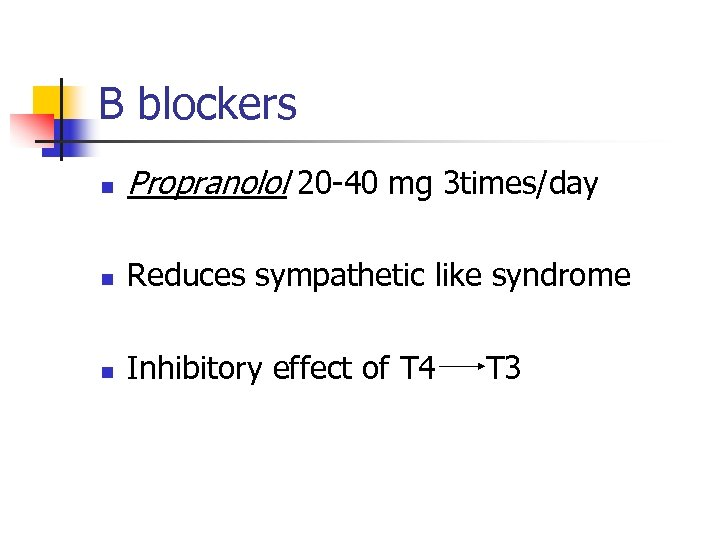 B blockers n Propranolol 20 -40 mg 3 times/day n Reduces sympathetic like syndrome