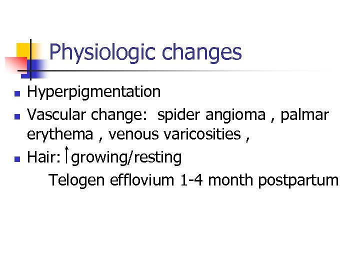 Physiologic changes n n n Hyperpigmentation Vascular change: spider angioma , palmar erythema ,