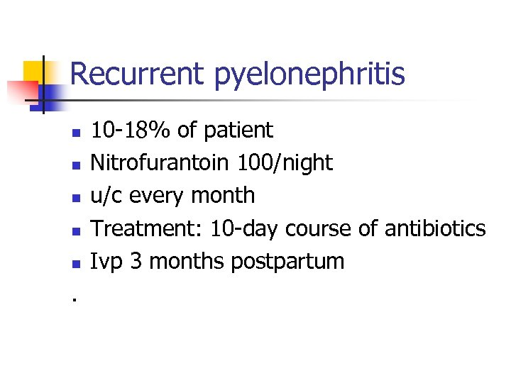 Recurrent pyelonephritis n n n . 10 -18% of patient Nitrofurantoin 100/night u/c every