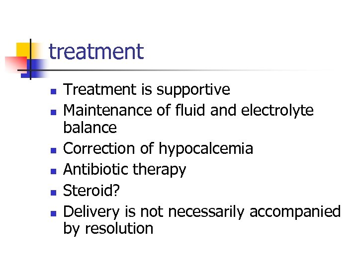 treatment n n n Treatment is supportive Maintenance of fluid and electrolyte balance Correction