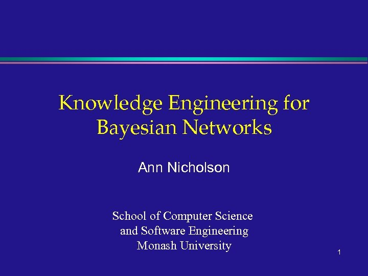 Knowledge Engineering for Bayesian Networks Ann Nicholson School of Computer Science and Software Engineering