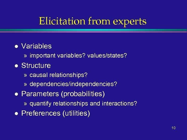 Elicitation from experts l Variables » important variables? values/states? l Structure » causal relationships?