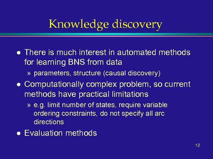 Knowledge discovery l There is much interest in automated methods for learning BNS from