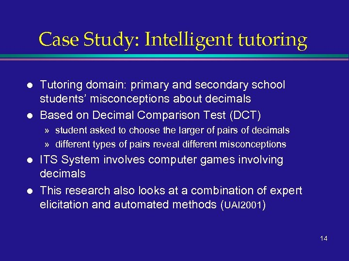 Case Study: Intelligent tutoring l l Tutoring domain: primary and secondary school students' misconceptions
