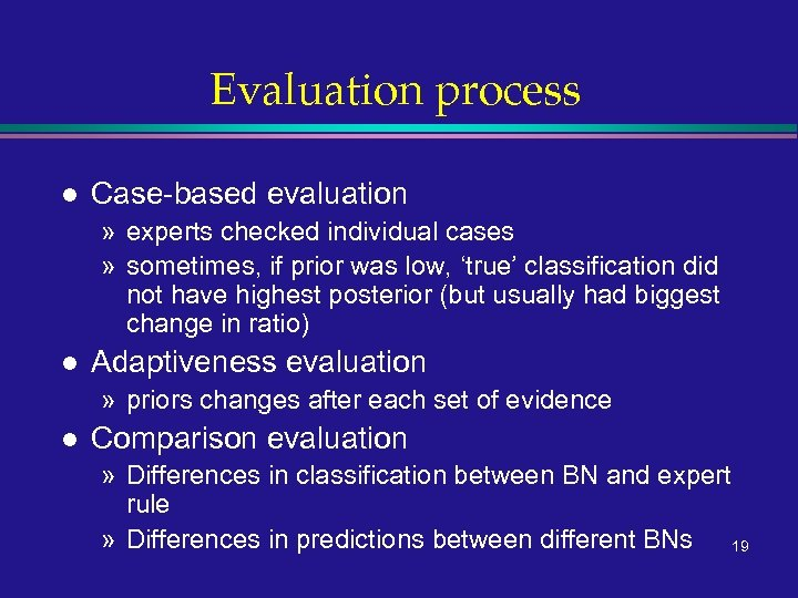 Evaluation process l Case-based evaluation » experts checked individual cases » sometimes, if prior