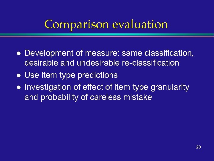 Comparison evaluation l l l Development of measure: same classification, desirable and undesirable re-classification
