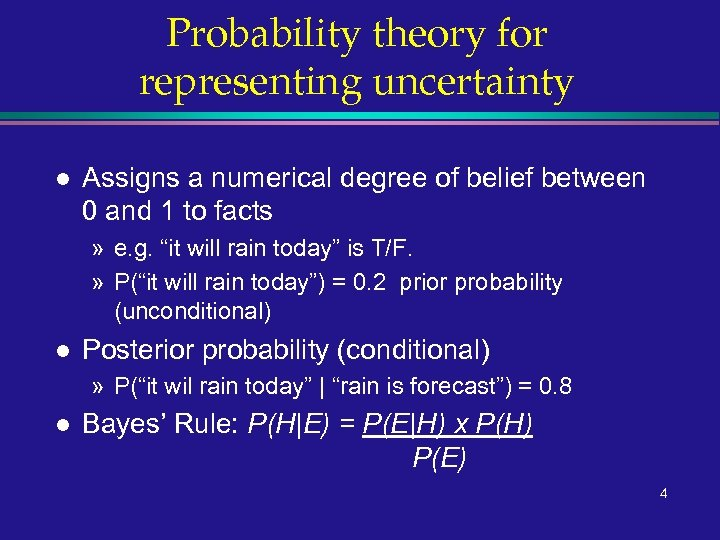 Probability theory for representing uncertainty l Assigns a numerical degree of belief between 0