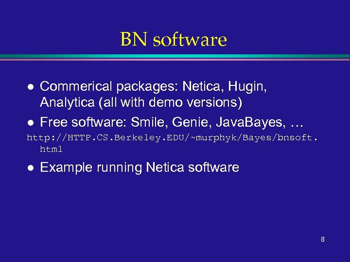 BN software l l Commerical packages: Netica, Hugin, Analytica (all with demo versions) Free