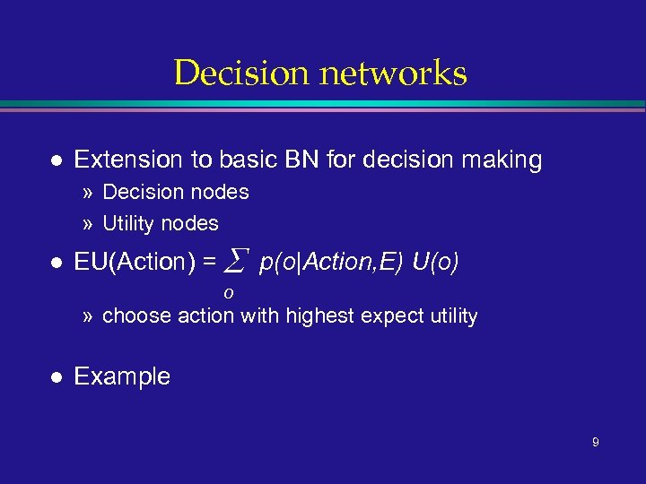 Decision networks l Extension to basic BN for decision making » Decision nodes »