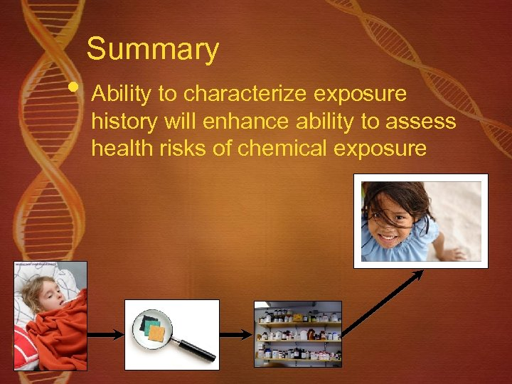 Summary • Ability to characterize exposure history will enhance ability to assess health risks