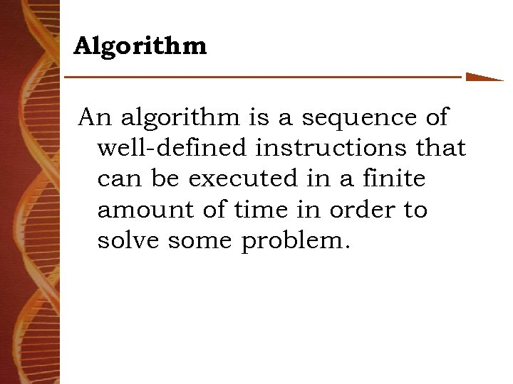 Algorithm An algorithm is a sequence of well-defined instructions that can be executed in