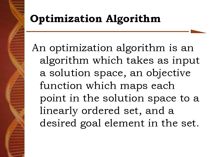 Optimization Algorithm An optimization algorithm is an algorithm which takes as input a solution
