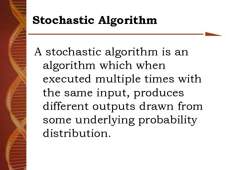 Stochastic Algorithm A stochastic algorithm is an algorithm which when executed multiple times with