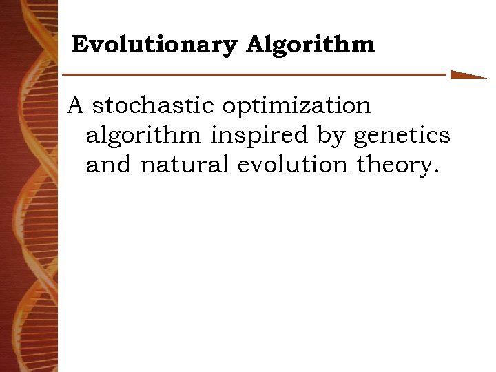 Evolutionary Algorithm A stochastic optimization algorithm inspired by genetics and natural evolution theory.