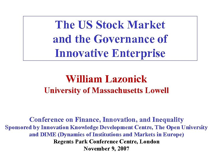 The US Stock Market and the Governance of Innovative Enterprise William Lazonick University of
