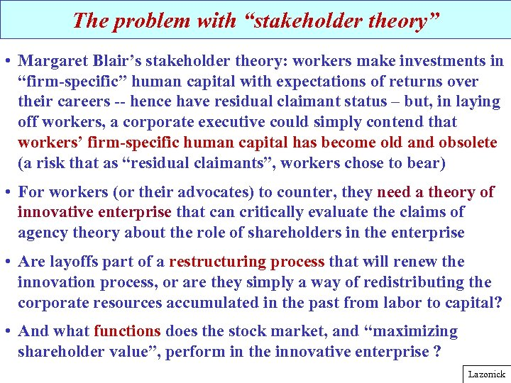"The problem with ""stakeholder theory"" • Margaret Blair's stakeholder theory: workers make investments in"