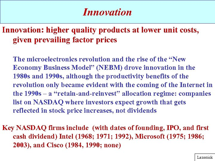 Innovation: higher quality products at lower unit costs, given prevailing factor prices The microelectronics