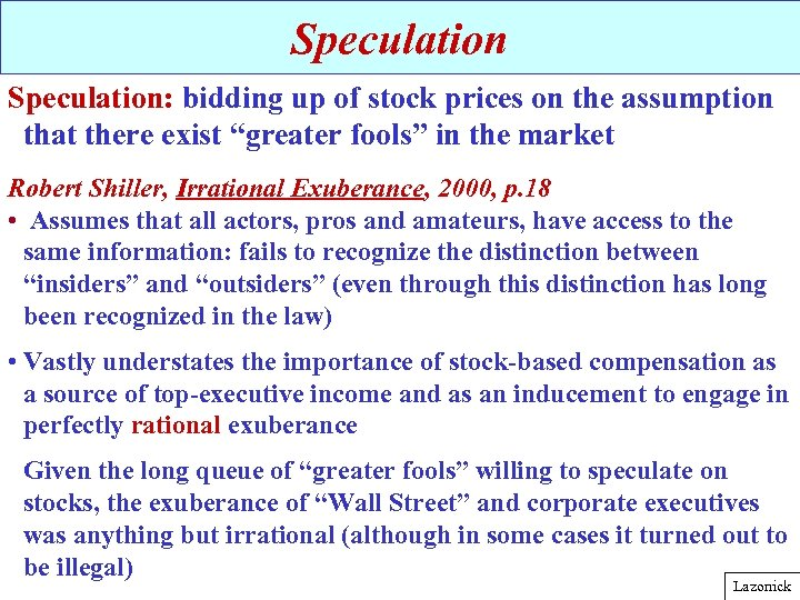 "Speculation: bidding up of stock prices on the assumption that there exist ""greater fools"""