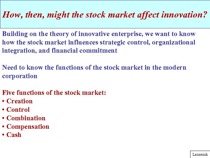 How, then, might the stock market affect innovation? Building on theory of innovative enterprise,