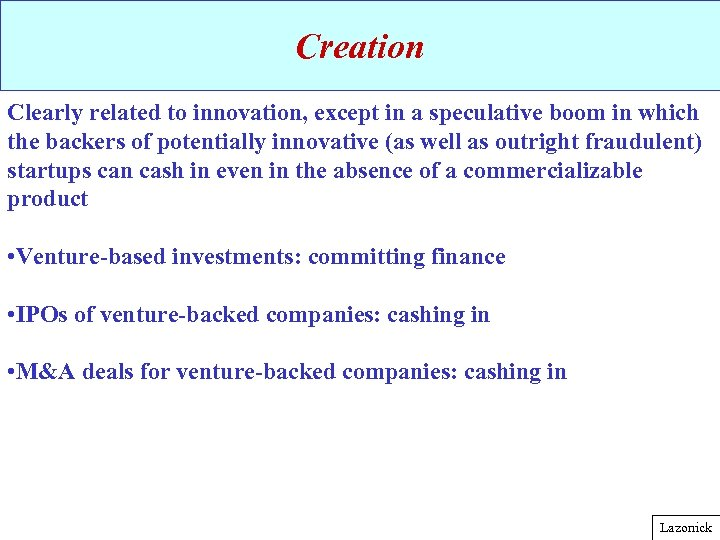 Creation Clearly related to innovation, except in a speculative boom in which the backers