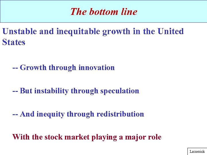 The bottom line Unstable and inequitable growth in the United States -- Growth through