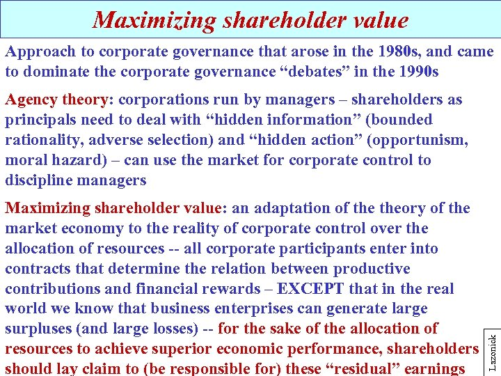 Maximizing shareholder value Approach to corporate governance that arose in the 1980 s, and