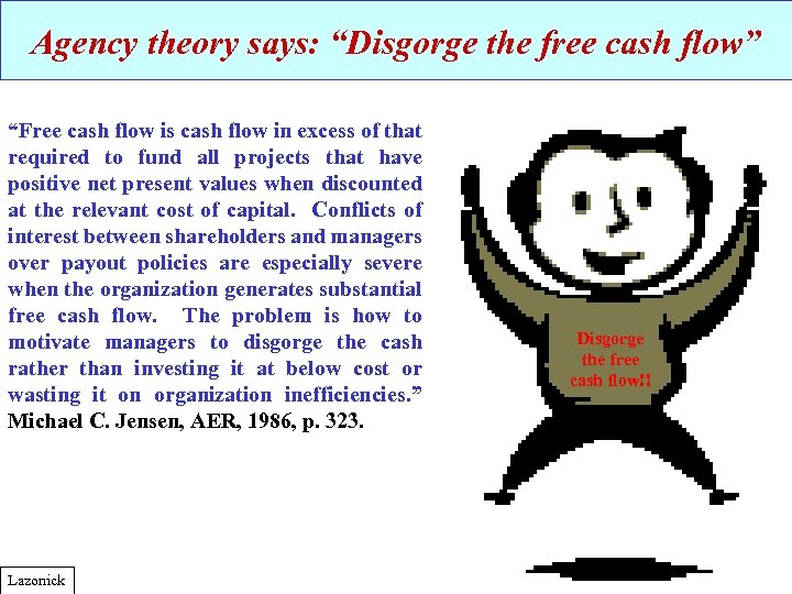 "Agency theory says: ""Disgorge the free cash flow"" ""Free cash flow is cash flow"