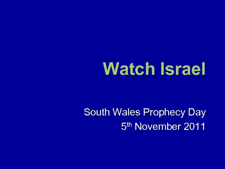 Watch Israel South Wales Prophecy Day 5 th November 2011