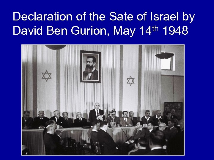 Declaration of the Sate of Israel by David Ben Gurion, May 14 th 1948
