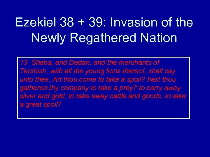 Ezekiel 38 + 39: Invasion of the Newly Regathered Nation 13 Sheba, and Dedan,