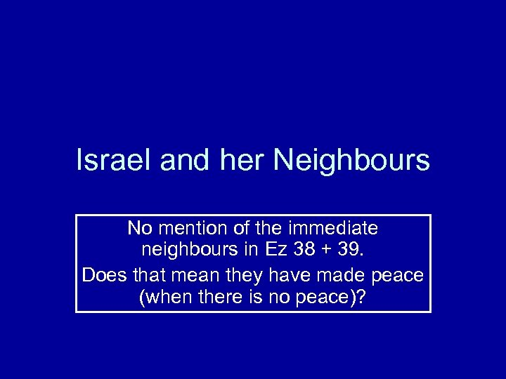 Israel and her Neighbours No mention of the immediate neighbours in Ez 38 +