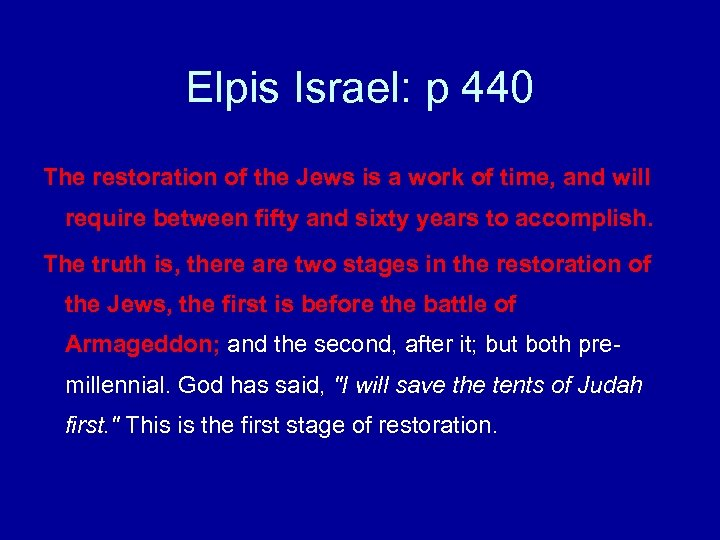 Elpis Israel: p 440 The restoration of the Jews is a work of time,