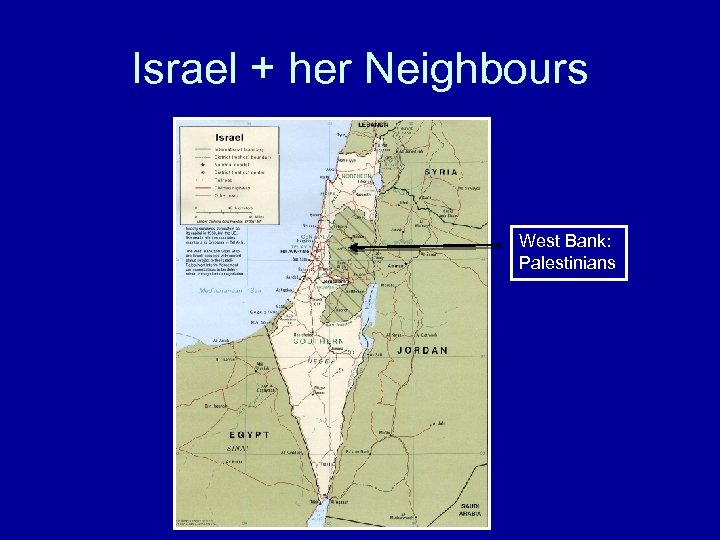 Israel + her Neighbours West Bank: Palestinians